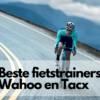 fietstrainers Tacx en Wahoo